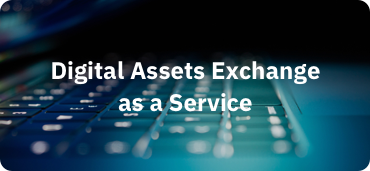 Digital Assets Exchange as a Service